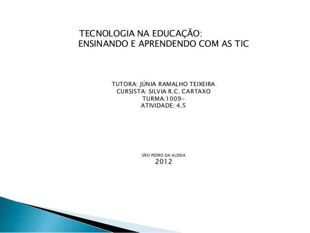 TECNOLOGIA NA EDUCAÇÃO:ENSINANDO E APRENDENDO COM AS TIC      TUTORA: JÚNIA RAMALHO TEIXEIRA       CURSISTA: SILVIA R.C. C...
