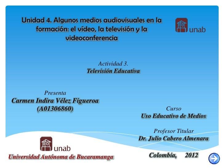 Unidad 4. Algunos medios audiovisuales en la        formación: el vídeo, la televisión y la                 videoconferenc...