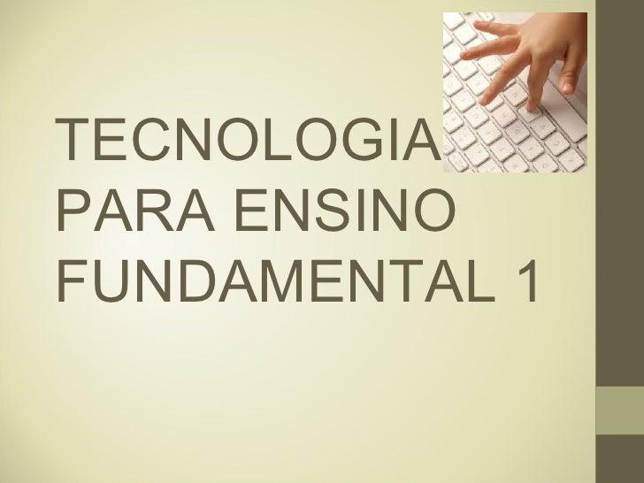 TECNOLOGIAPARA ENSINOFUNDAMENTAL 1