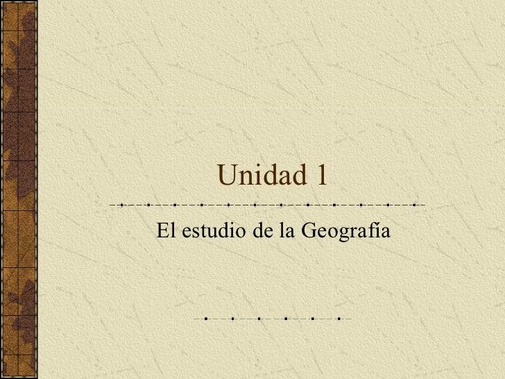 Unidad 1 El estudio de la Geografía
