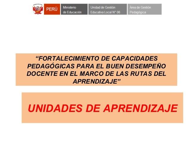 """""""FORTALECIMIENTO DE CAPACIDADES PEDAGÓGICAS PARA EL BUEN DESEMPEÑO DOCENTE EN EL MARCO DE LAS RUTAS DEL APRENDIZAJE"""" UNIDA..."""