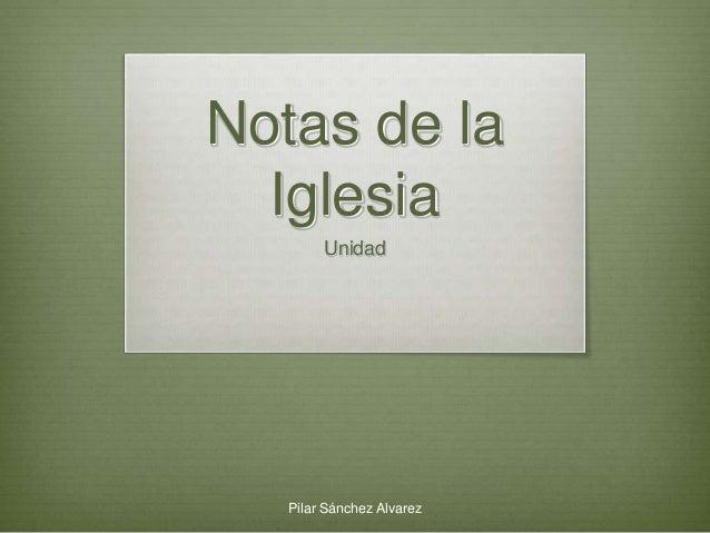 Notas de la Iglesia Unidad Pilar Sánchez Alvarez