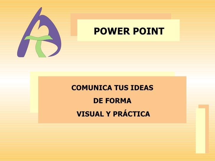 POWER POINT COMUNICA TUS IDEAS  DE FORMA  VISUAL Y PRÁCTICA