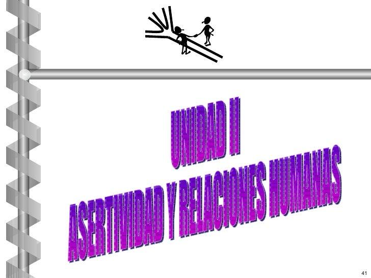 UNIDAD II ASERTIVIDAD Y RELACIONES HUMANAS 41