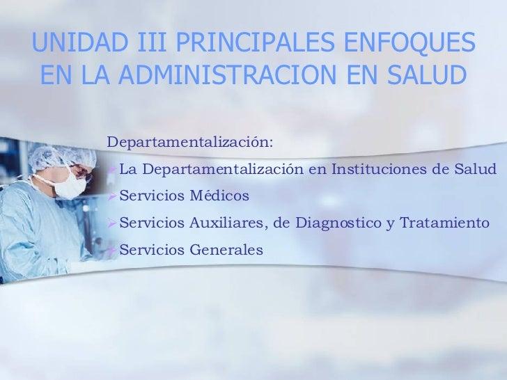 UNIDAD 3 PRINCIPALES ENFOQUES EN LA ADMINISTRACION EN SALUD. UNIDAD III PRINCIPALES ENFOQUES EN LA ADMINISTRACION EN SALUD...