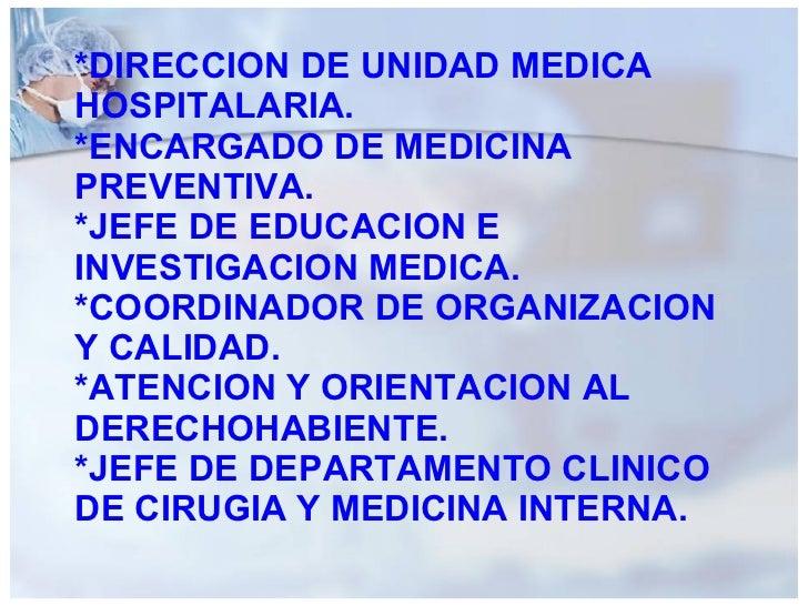 *DIRECCION DE UNIDAD MEDICA HOSPITALARIA. *ENCARGADO DE MEDICINA PREVENTIVA. *JEFE DE EDUCACION E INVESTIGACION MEDICA. *C...