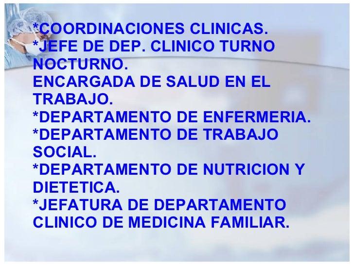 *COORDINACIONES CLINICAS. *JEFE DE DEP. CLINICO TURNO NOCTURNO. ENCARGADA DE SALUD EN EL TRABAJO. *DEPARTAMENTO DE ENFERME...