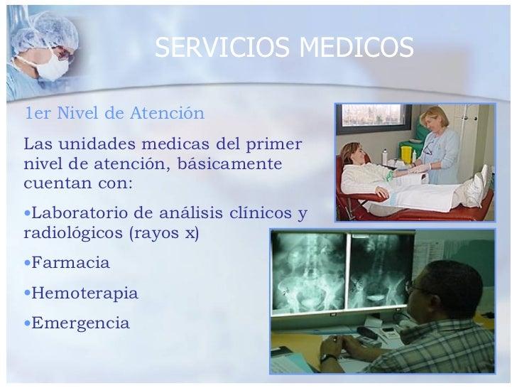SERVICIOS MEDICOS <ul><li>1er Nivel de Atención </li></ul><ul><li>Las unidades medicas del primer nivel de atención, básic...