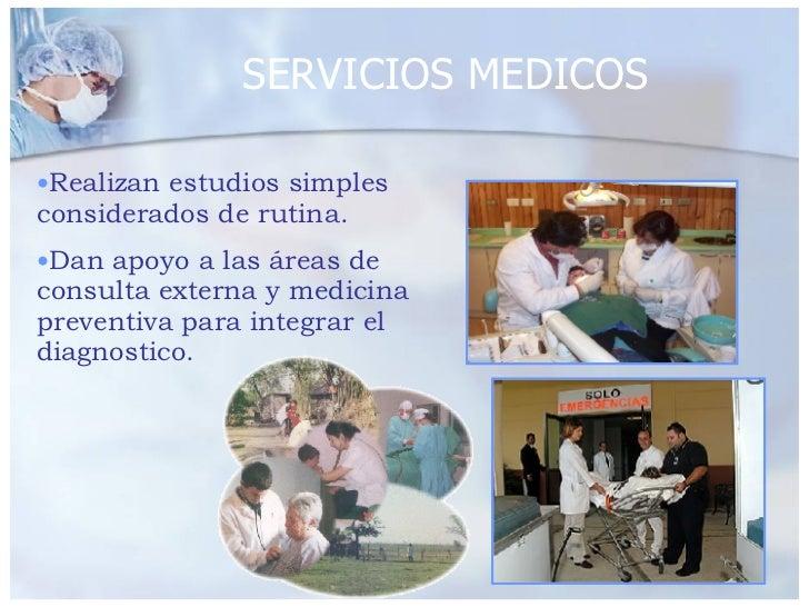 SERVICIOS MEDICOS <ul><li>Realizan estudios simples considerados de rutina. </li></ul><ul><li>Dan apoyo a las áreas de con...
