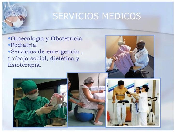 SERVICIOS MEDICOS <ul><li>Ginecología y Obstetricia </li></ul><ul><li>Pediatría </li></ul><ul><li>Servicios de emergencia ...