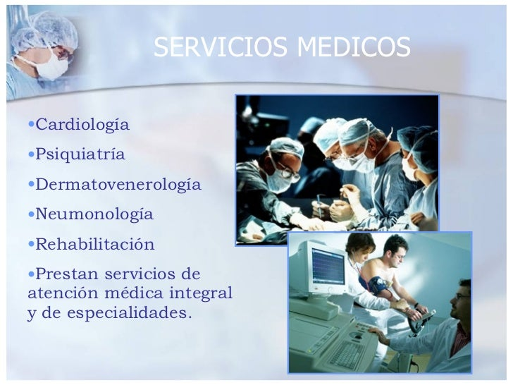 SERVICIOS MEDICOS <ul><li>Cardiología </li></ul><ul><li>Psiquiatría </li></ul><ul><li>Dermatovenerología </li></ul><ul><li...