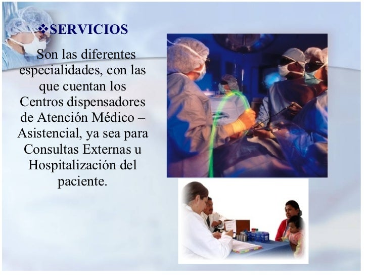 <ul><li>SERVICIOS </li></ul><ul><li>Son las diferentes especialidades, con las que cuentan los Centros dispensadores de At...