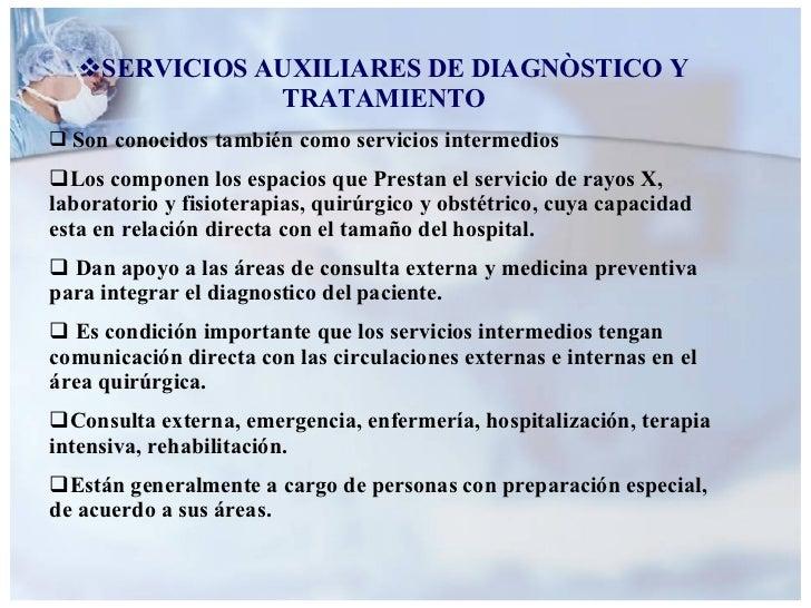 <ul><li>SERVICIOS AUXILIARES DE DIAGNÒSTICO Y TRATAMIENTO </li></ul><ul><li>Son conocidos también como servicios intermedi...