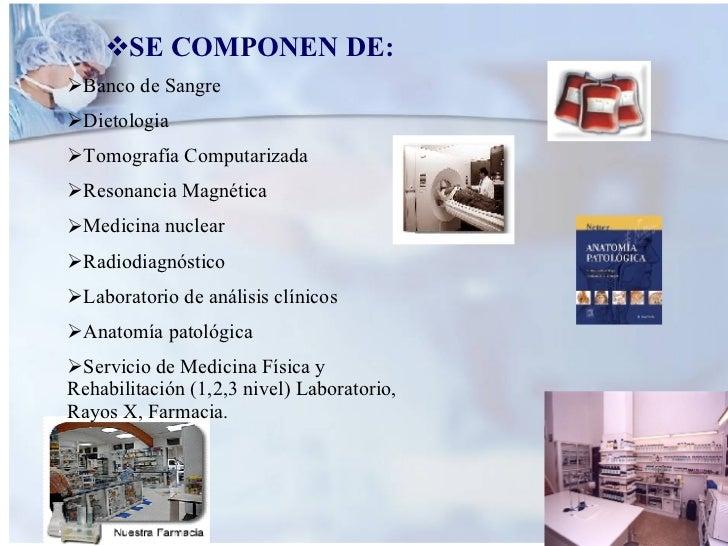 <ul><li>SE COMPONEN DE: </li></ul><ul><li>Banco de Sangre </li></ul><ul><li>Dietologia </li></ul><ul><li>Tomografía Comput...