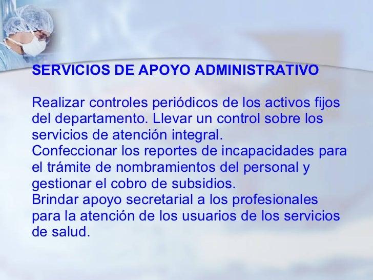 SERVICIOS DE APOYO ADMINISTRATIVO Realizar controles periódicos de los activos fijos del departamento. Llevar un control s...