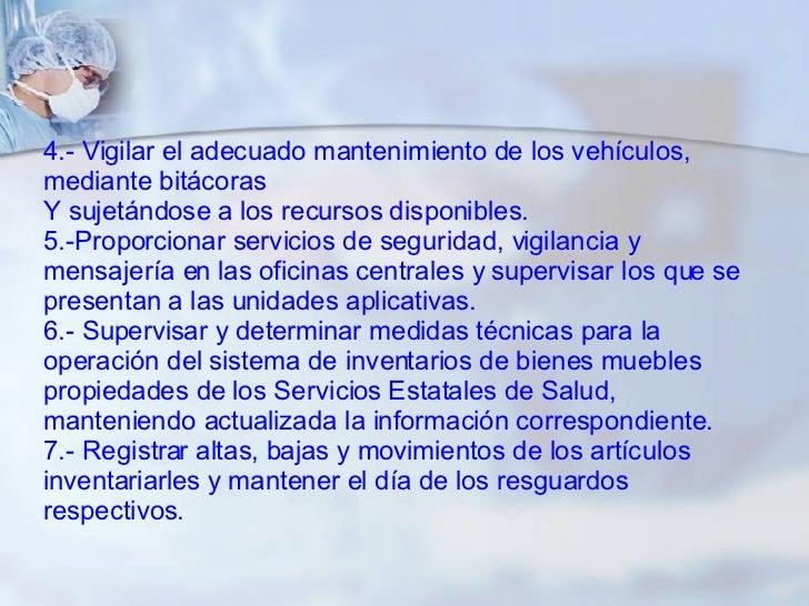 4.- Vigilar el adecuado mantenimiento de los vehículos, mediante bitácoras  Y sujetándose a los recursos disponibles. 5.-P...
