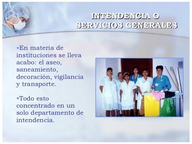 INTENDENCIA O  SERVICIOS GENERALES <ul><li>En materia de instituciones se lleva acabo: el aseo, saneamiento, decoración, v...
