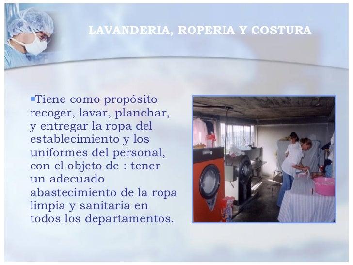 LAVANDERIA, ROPERIA Y COSTURA <ul><li>Tiene como propósito recoger, lavar, planchar, y entregar la ropa del establecimient...