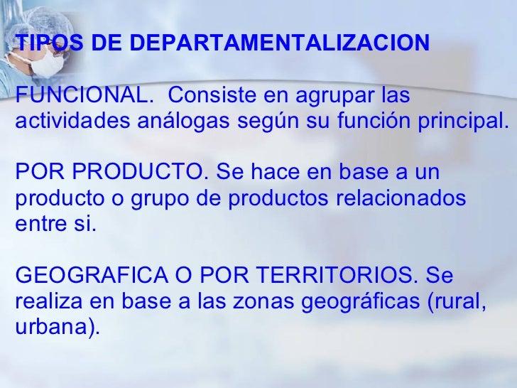 TIPOS DE DEPARTAMENTALIZACION FUNCIONAL.  Consiste en agrupar las actividades análogas según su función principal. POR PRO...