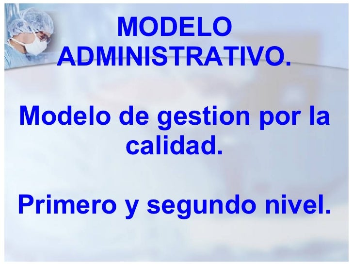 MODELO ADMINISTRATIVO. Modelo de gestion por la calidad. Primero y segundo nivel.