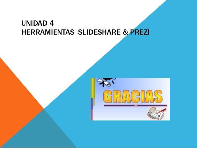 UNIDAD 4  HERRAMIENTAS SLIDESHARE & PREZI