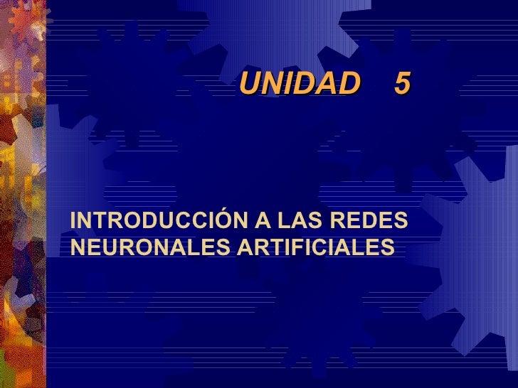 UNIDAD  5  INTRODUCCIÓN A LAS REDES NEURONALES ARTIFICIALES