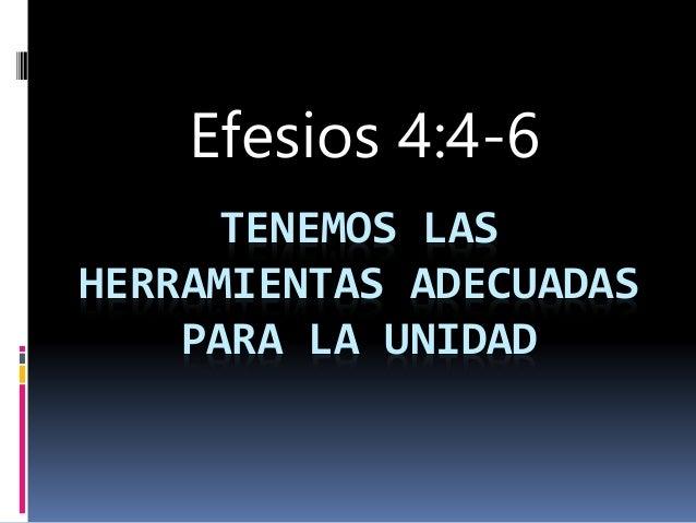 Efesios 4:4-6  TENEMOS LAS  HERRAMIENTAS ADECUADAS  PARA LA UNIDAD