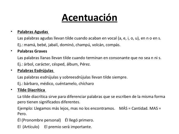 Acentuación <ul><li>Palabras Agudas  </li></ul><ul><li>Las palabras agudas llevan tilde cuando acaban en vocal (a, e, i, o...