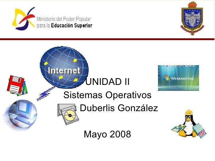 UNIDAD II Sistemas Operativos Prof: Duberlis González Mayo 2008