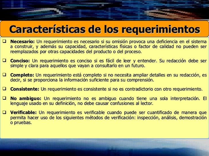 <ul><li>Necesario:  Un requerimiento es necesario si su omisión provoca una deficiencia en el sistema a construir, y ademá...