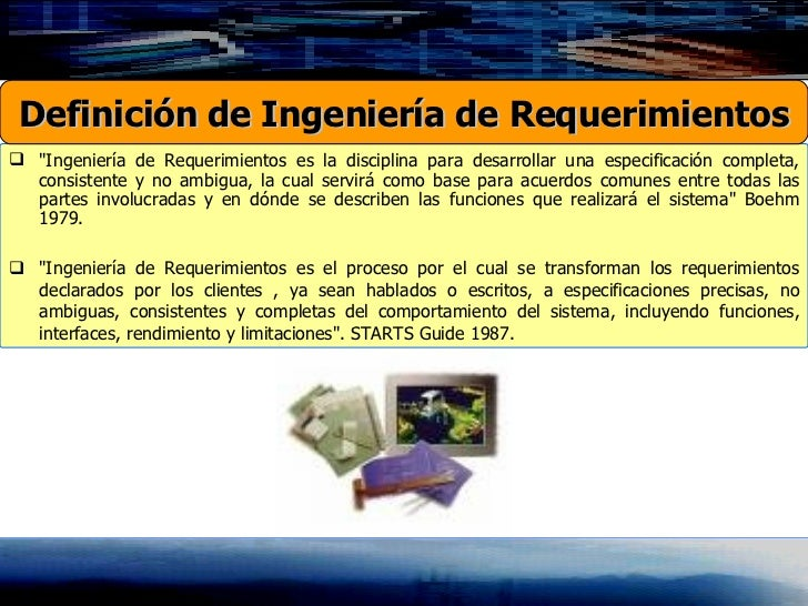 <ul><li>&quot;Ingeniería de Requerimientos es la disciplina para desarrollar una especificación completa, consistente y no...