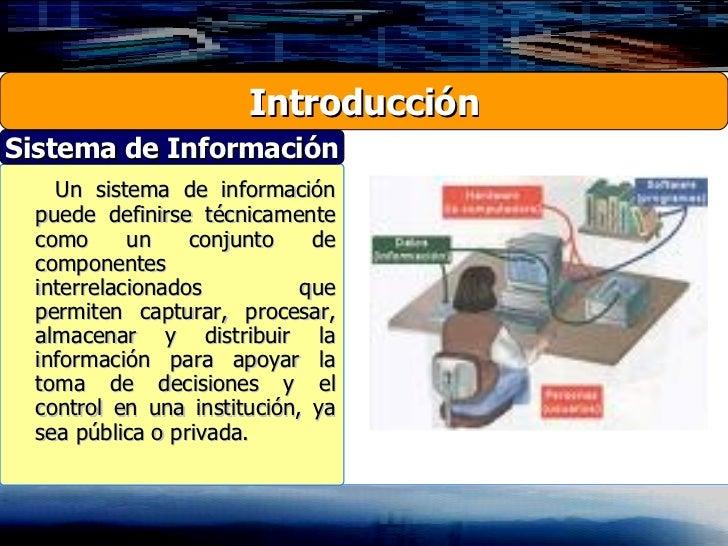 Un sistema de información puede definirse técnicamente como un conjunto de componentes interrelacionados que permiten capt...