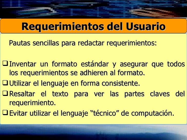 <ul><li>Pautas sencillas para redactar requerimientos: </li></ul><ul><li>Inventar un formato estándar y asegurar que todos...