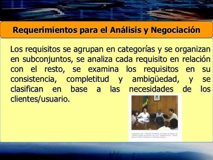 Los requisitos se agrupan en categorías y se organizan en subconjuntos, se analiza cada requisito en relación con el resto...
