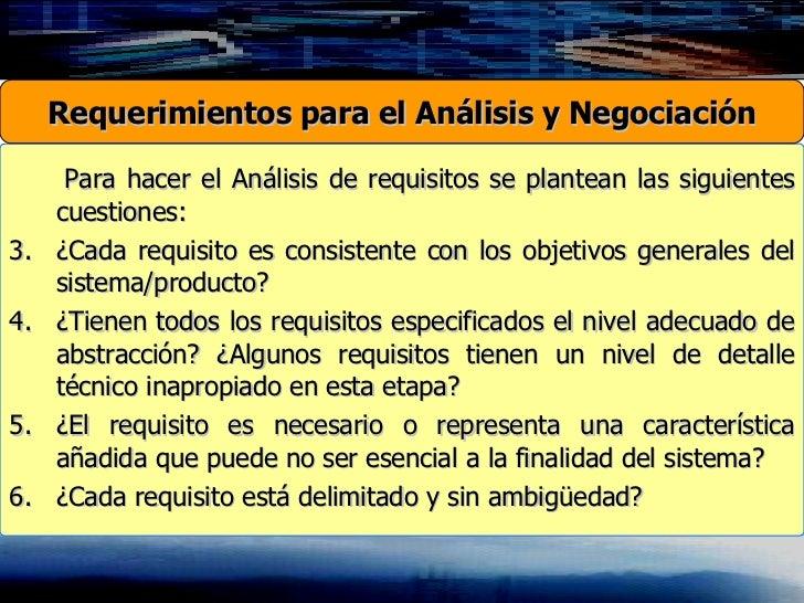 <ul><li>Para hacer el Análisis de requisitos se plantean las siguientes cuestiones: </li></ul><ul><li>¿Cada requisito es c...