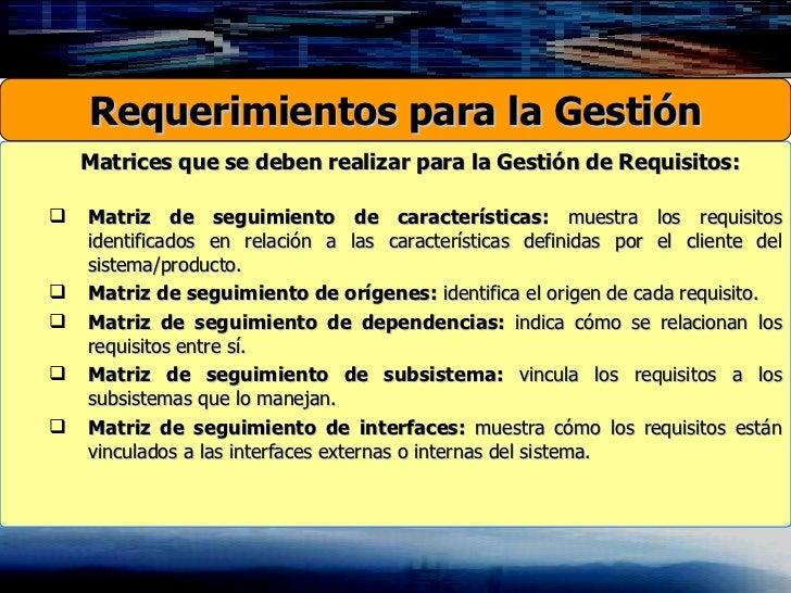 <ul><ul><li>Matrices que se deben realizar para la Gestión de Requisitos: </li></ul></ul><ul><ul><li>Matriz de seguimiento...