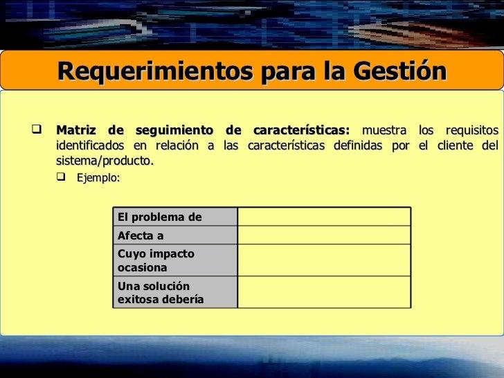<ul><ul><li>Matriz de seguimiento de características:  muestra los requisitos identificados en relación a las característi...