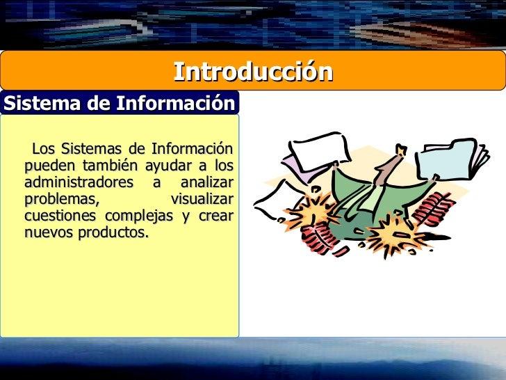 Los Sistemas de Información pueden también ayudar a los administradores a analizar problemas, visualizar cuestiones comple...