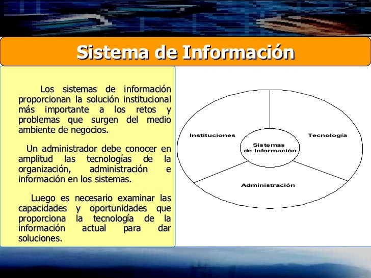 Los sistemas de información proporcionan la solución institucional más importante a los retos y problemas que surgen del m...