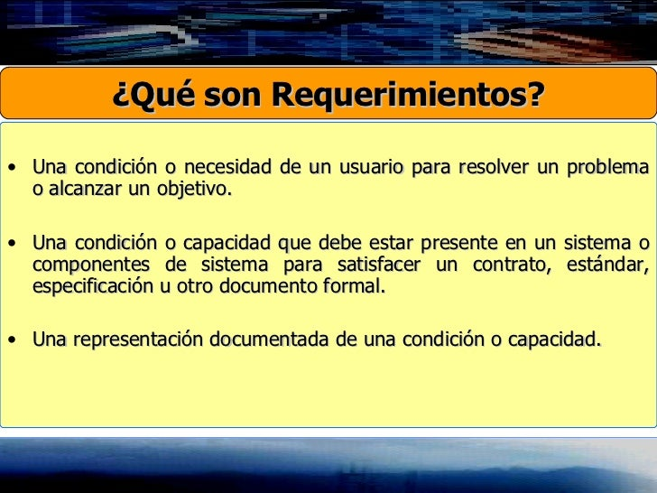 <ul><li>Una condición o necesidad de un usuario para resolver un problema o alcanzar un objetivo. </li></ul><ul><li>Una co...
