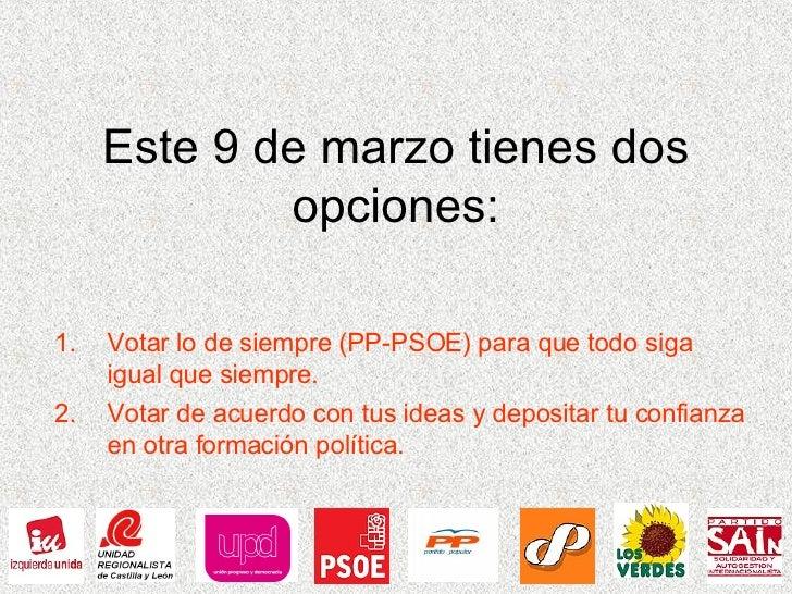 Este 9 de marzo tienes dos opciones: <ul><li>Votar lo de siempre (PP-PSOE) para que todo siga igual que siempre. </li></ul...