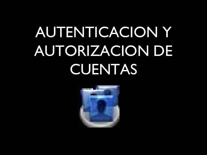 AUTENTICACION Y AUTORIZACION DE CUENTAS