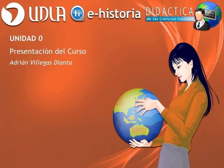 UNIDAD 0Presentación del CursoAdrián Villegas Dianta