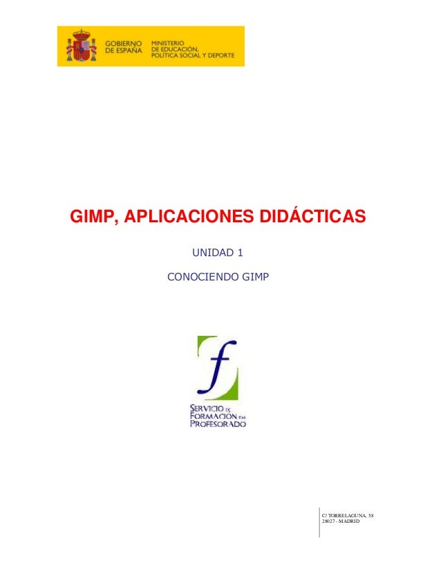 GIMP, APLICACIONES DIDÁCTICAS            UNIDAD 1         CONOCIENDO GIMP                           C/ TORRELAGUNA, 58    ...