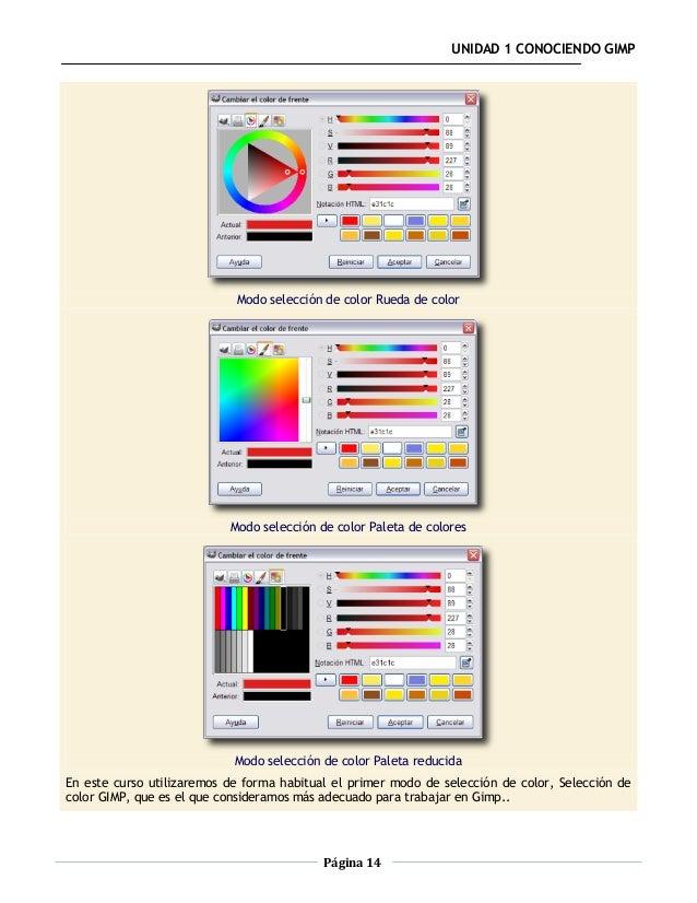 UNIDAD 1 CONOCIENDO GIMP                            Modo selección de color Rueda de color                           Modo ...