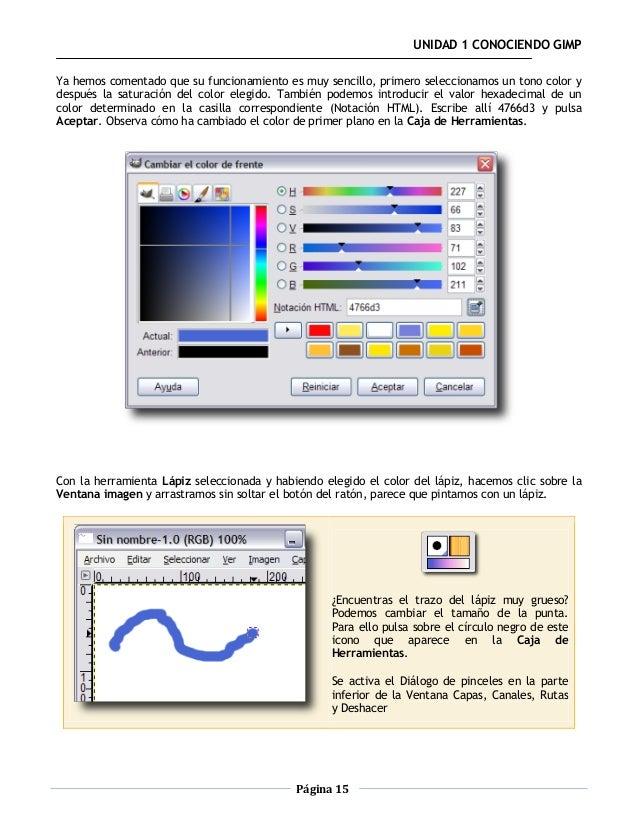 UNIDAD 1 CONOCIENDO GIMPYa hemos comentado que su funcionamiento es muy sencillo, primero seleccionamos un tono color ydes...