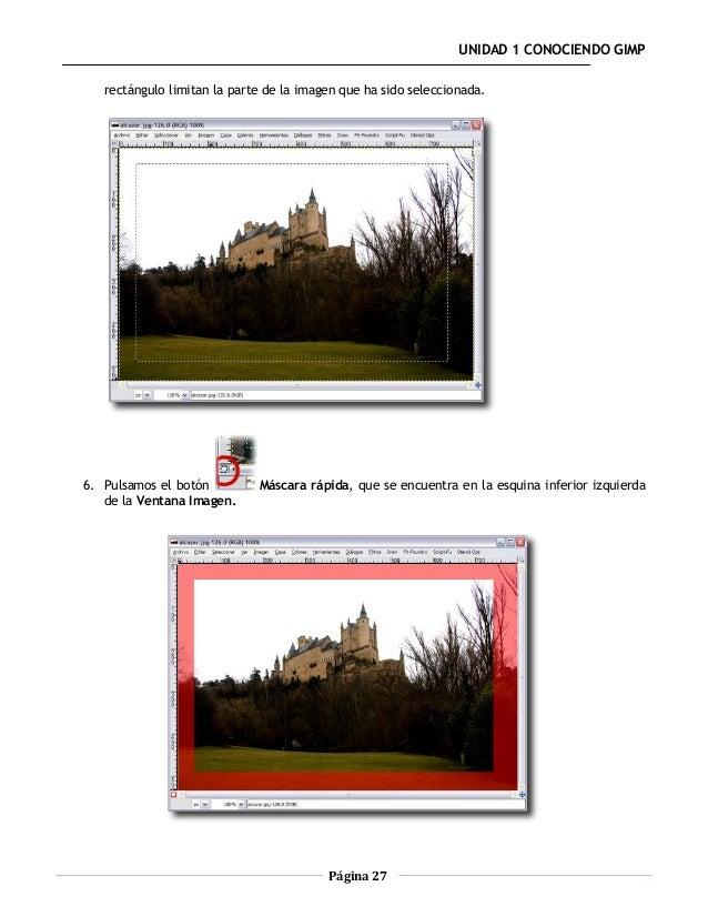 UNIDAD 1 CONOCIENDO GIMP   rectángulo limitan la parte de la imagen que ha sido seleccionada.6. Pulsamos el botón         ...