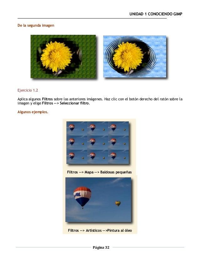 UNIDAD 1 CONOCIENDO GIMPDe la segunda imagenEjercicio 1.2Aplica algunos Filtros sobre las anteriores imágenes. Haz clic co...