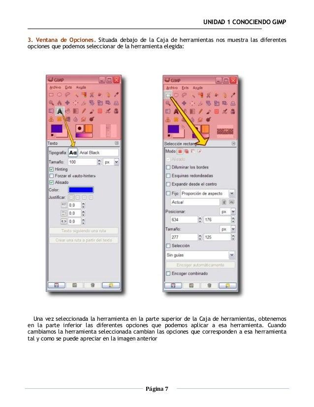 UNIDAD 1 CONOCIENDO GIMP3. Ventana de Opciones. Situada debajo de la Caja de herramientas nos muestra las diferentesopcion...