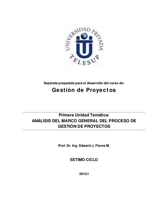 Separata preparada para el desarrollo del curso de:         Gestión de Proyectos           Primera Unidad Temática:ANÁLISI...